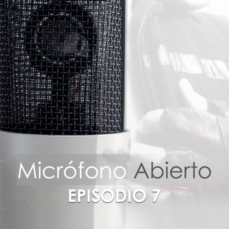 Micrófono Abierto – Episodio 7