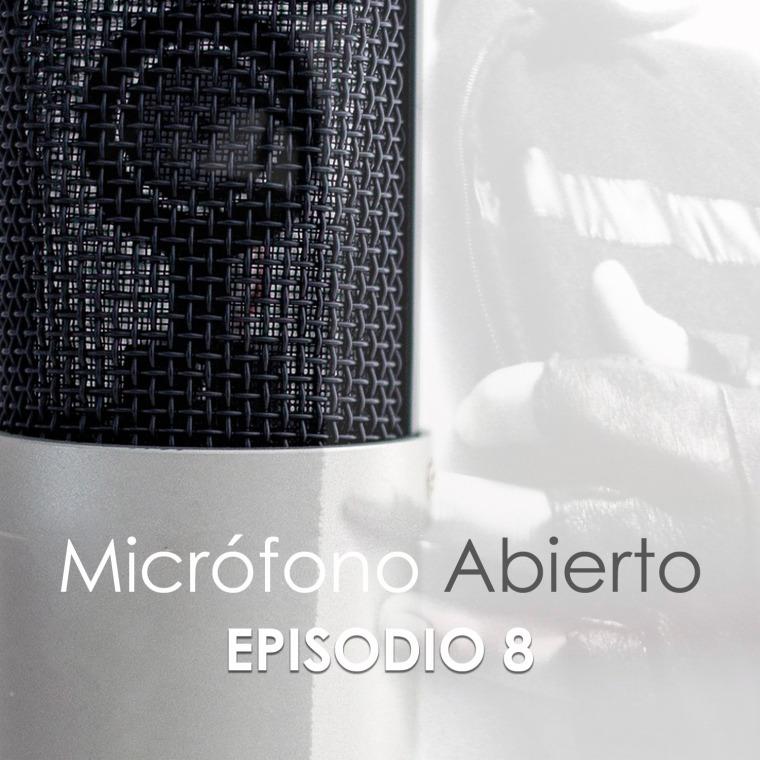 Micrófono Abierto – Episodio 8
